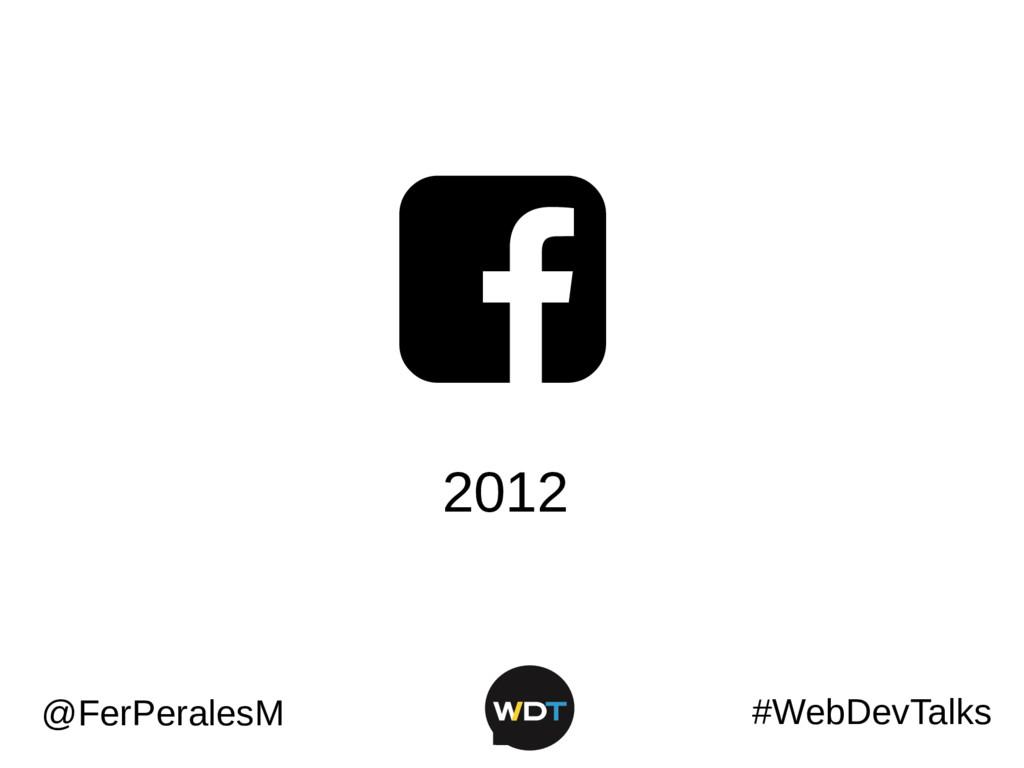 #WebDevTalks @FerPeralesM  2012