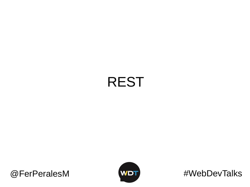 #WebDevTalks @FerPeralesM REST