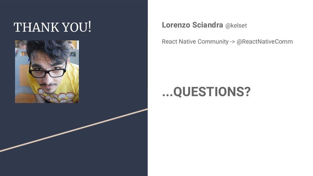 THANK YOU! Lorenzo Sciandra @kelset React Nativ...