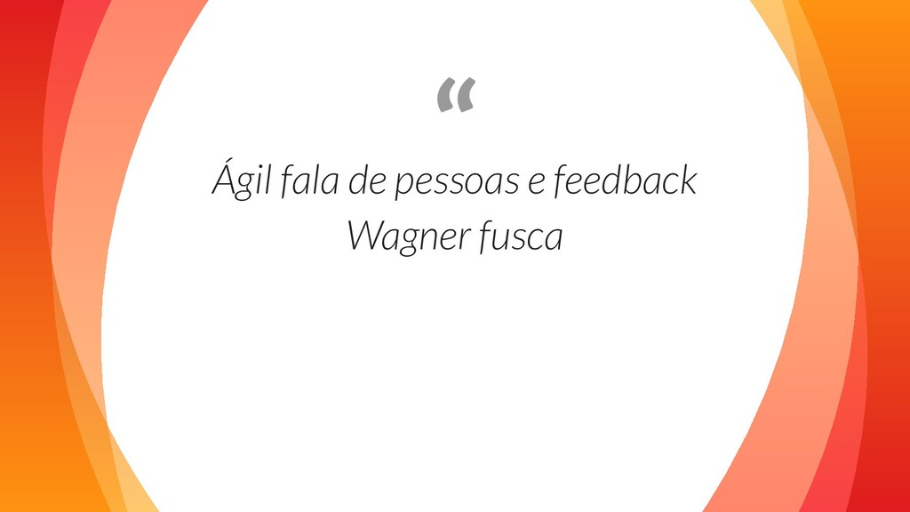 """"""" Ágil fala de pessoas e feedback Wagner fusca"""