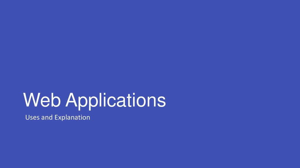 Web Applications Uses and Explanation