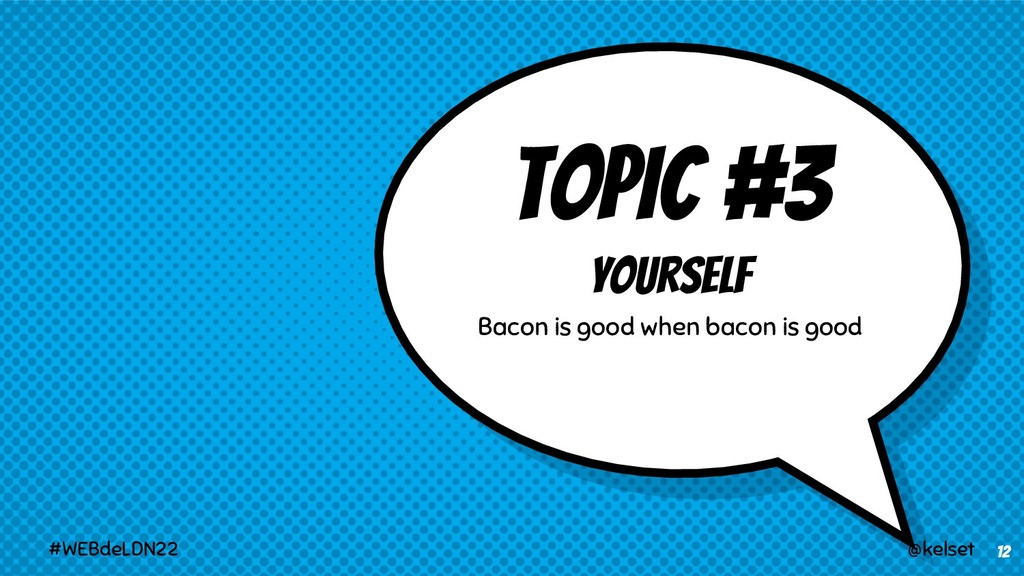 TOPIC #3 Yourself Bacon is good when bacon is g...