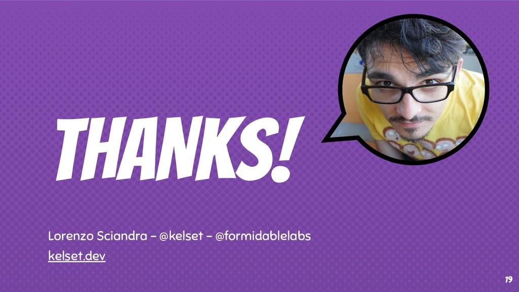 THANKS! Lorenzo Sciandra - @kelset - @formidabl...