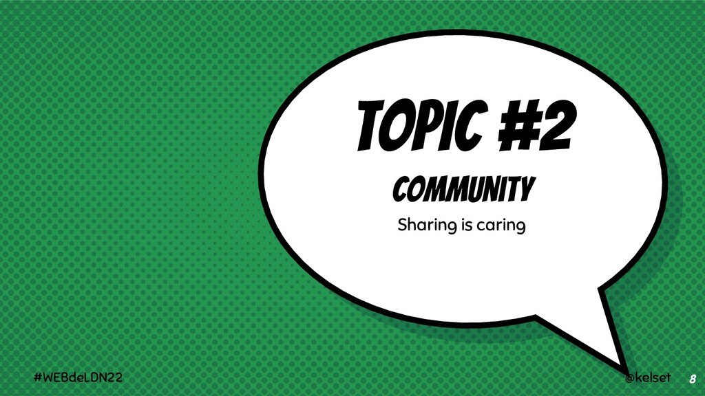 TOPIC #2 Community Sharing is caring 8 @kelset ...