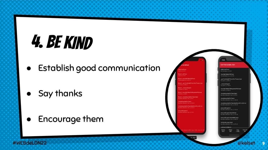 4. BE KIND 9 ● Establish good communication ● S...