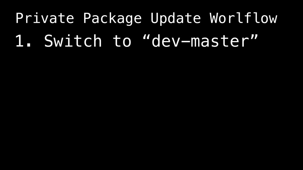 """1. Switch to """"dev-master"""" Private Package Updat..."""