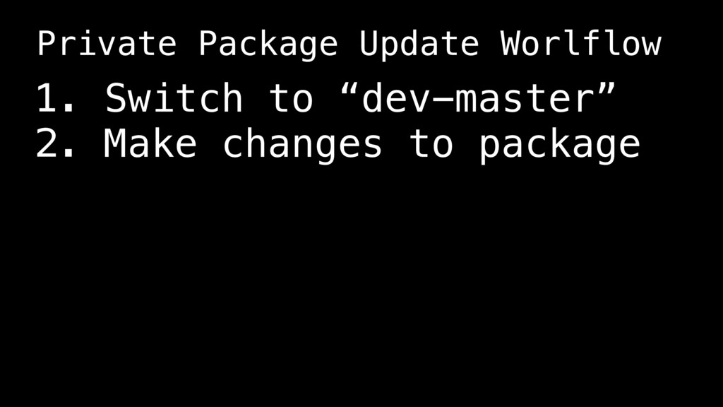 """1. Switch to """"dev-master"""" 2. Make changes to pa..."""