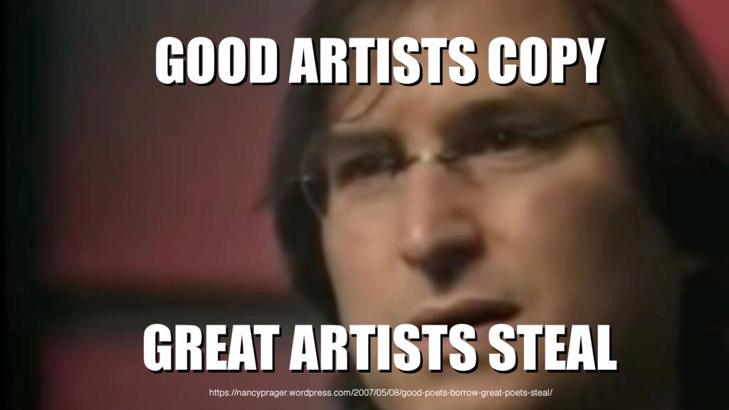 GOOD ARTISTS COPY GOOD ARTISTS COPY GREAT ARTIS...