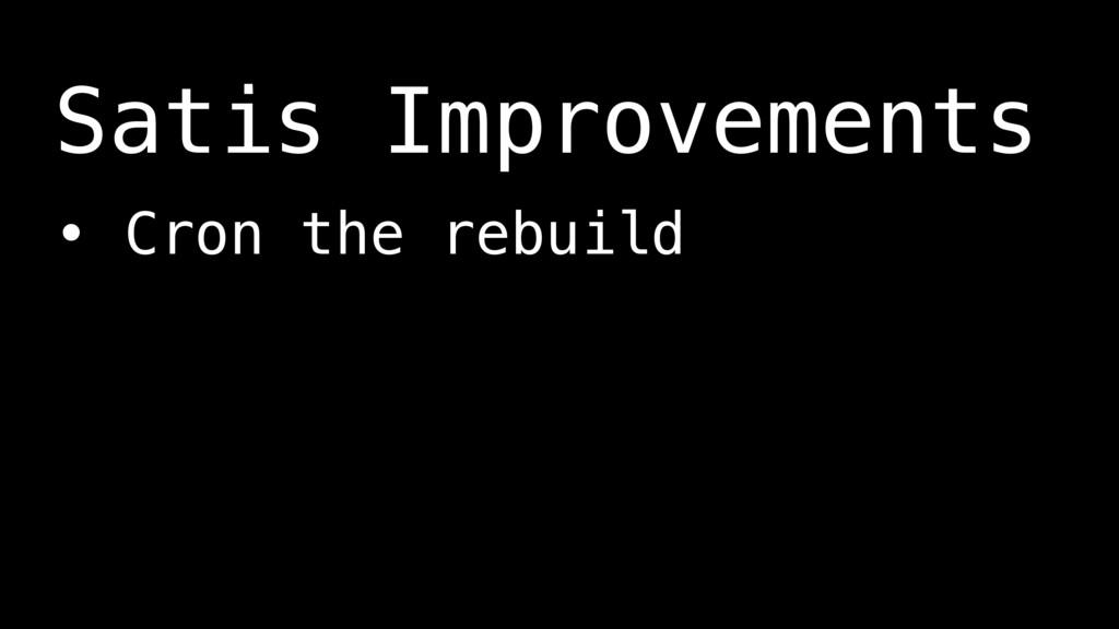 • Cron the rebuild Satis Improvements