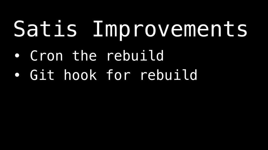 • Cron the rebuild • Git hook for rebuild Satis...
