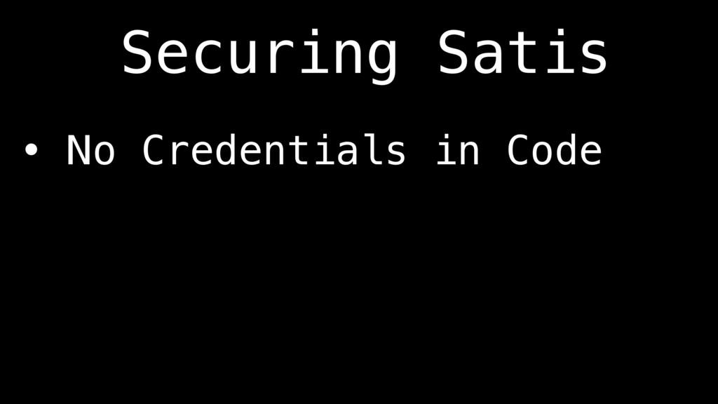 • No Credentials in Code Securing Satis
