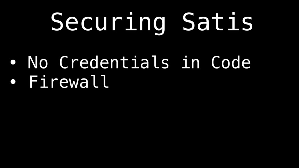• No Credentials in Code • Firewall Securing Sa...