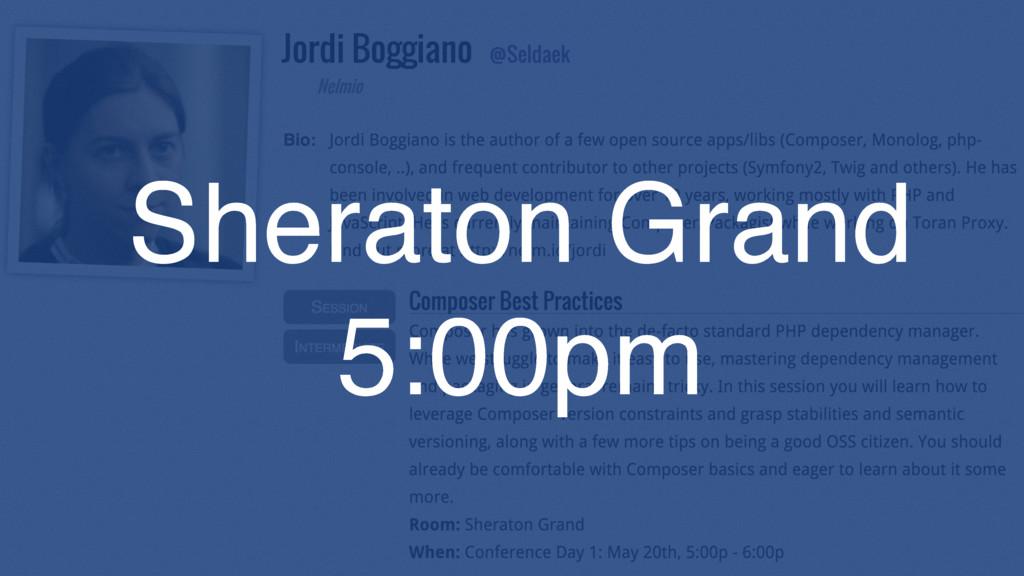 Sheraton Grand 5:00pm