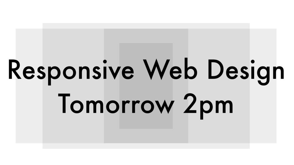 Responsive Web Design Tomorrow 2pm