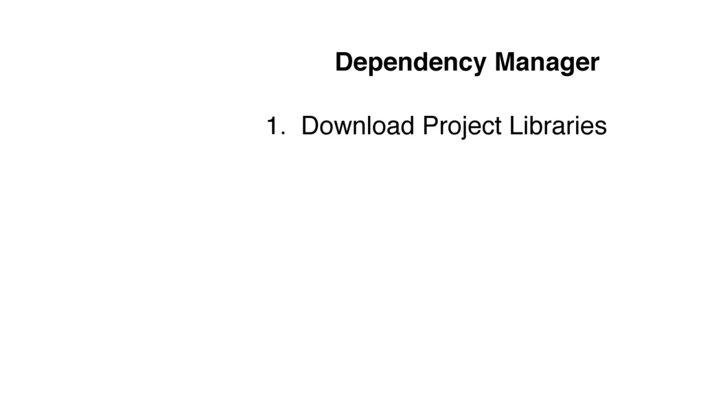 Dependency Manager 1. Download Project Libraries