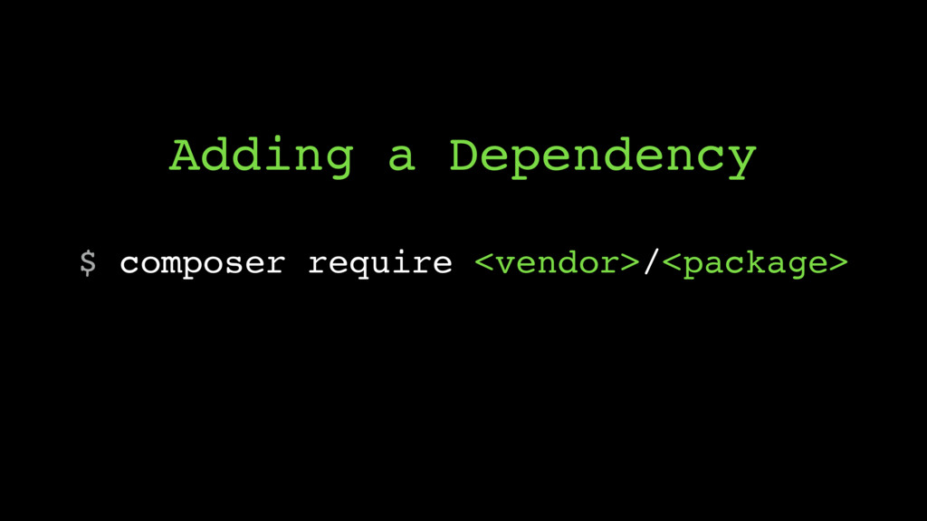 $ composer require <vendor>/<package> Adding a ...