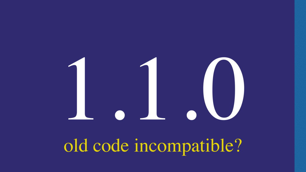 1.1.0 old code incompatible?