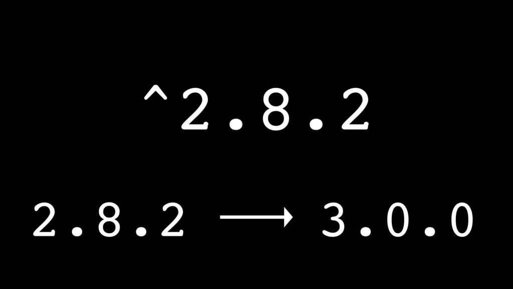 ^2.8.2 2.8.2 3.0.0