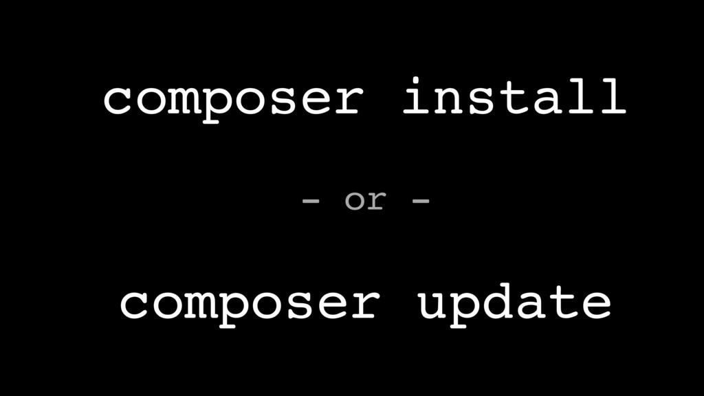 composer install composer update - or -