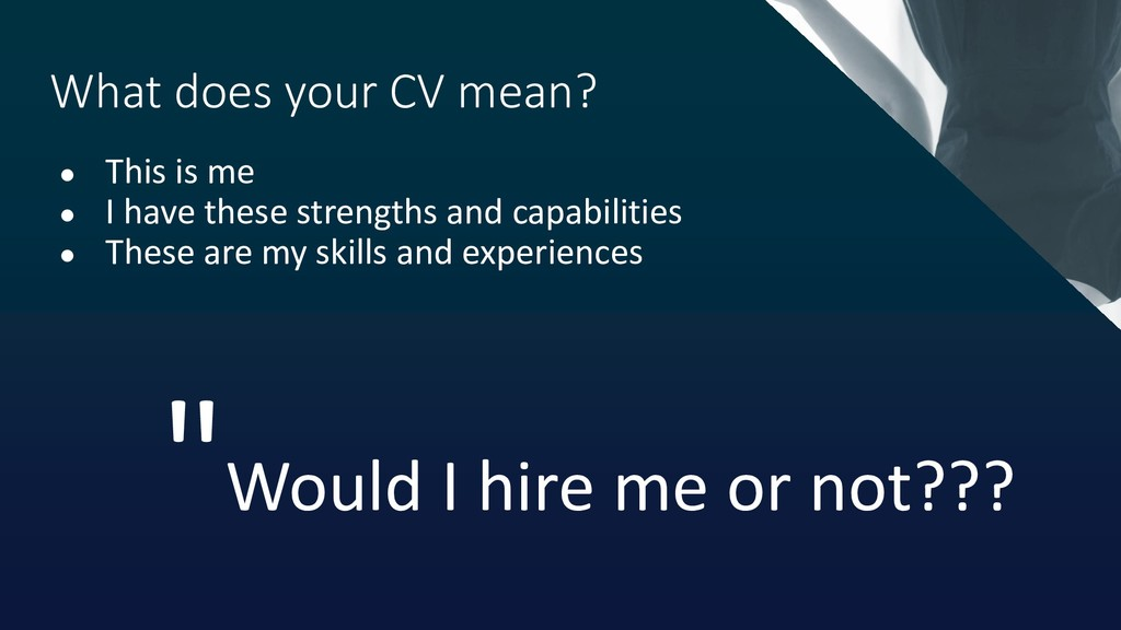 What does your CV mean? ● This is me ● I have t...