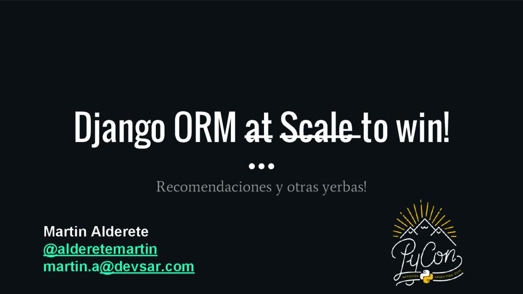 Django ORM at Scale to win! Recomendaciones y o...