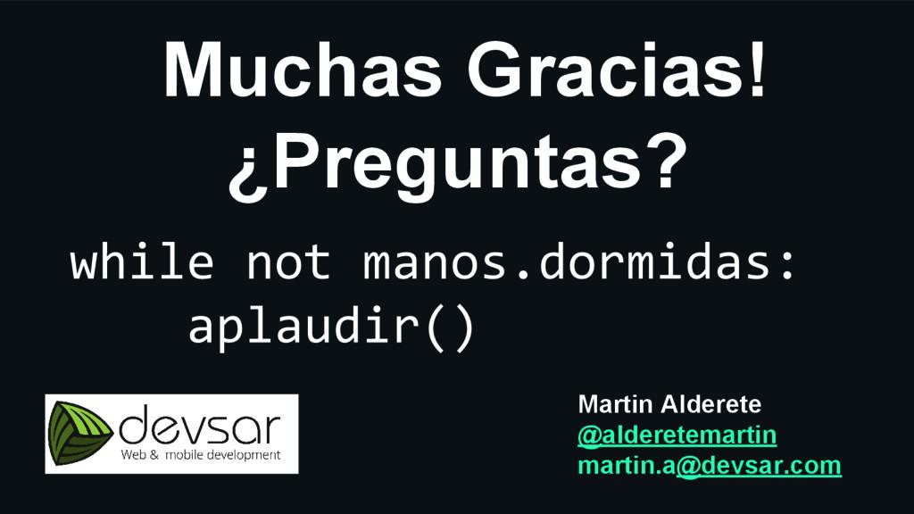 Muchas Gracias! ¿Preguntas? Martin Alderete @al...