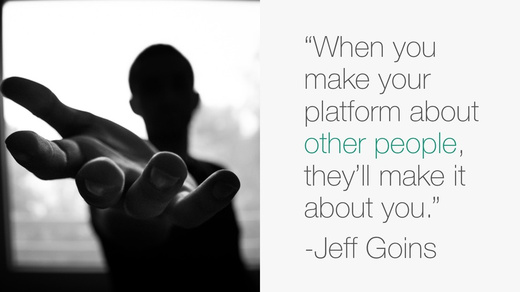"""""""When you make your platform about other people..."""