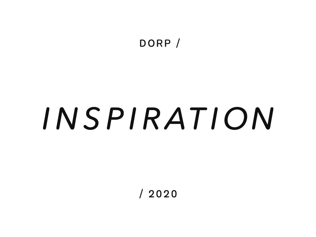 DORP / / 2020 I NS PI RAT ION
