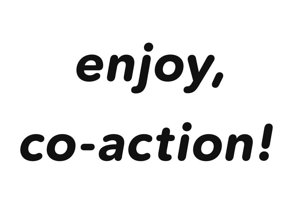 co-action! enjoy,