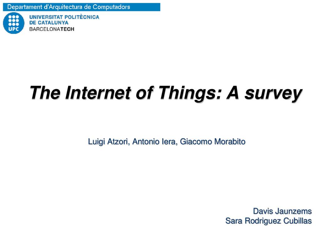 The Internet of Things: A survey Luigi Atzori, ...