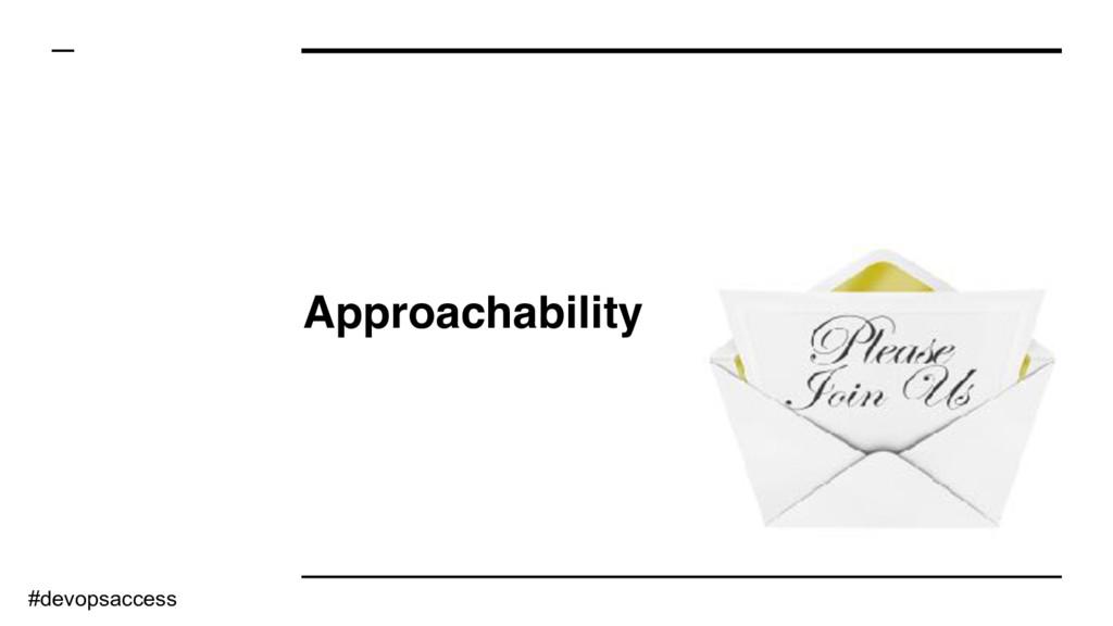 Approachability #devopsaccess