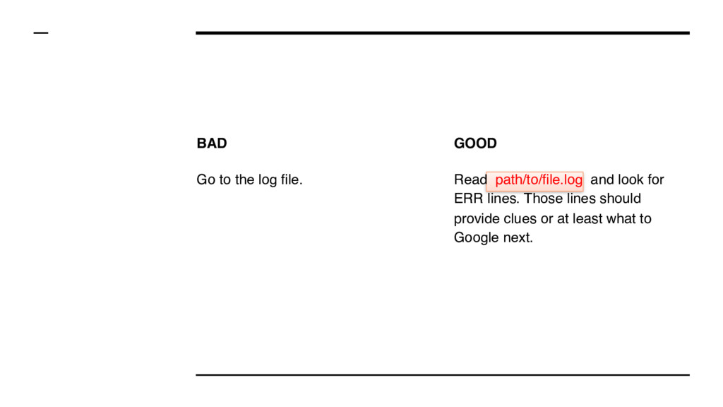 BAD Go to the log file. GOOD Read path/to/file....