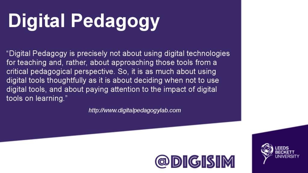 "Digital Pedagogy ""Digital Pedagogy is precisely..."