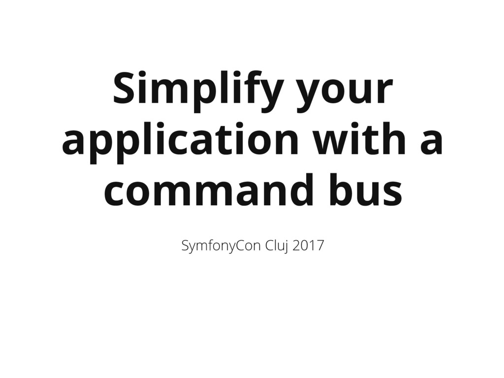 Simplify your application with a command bus Sy...