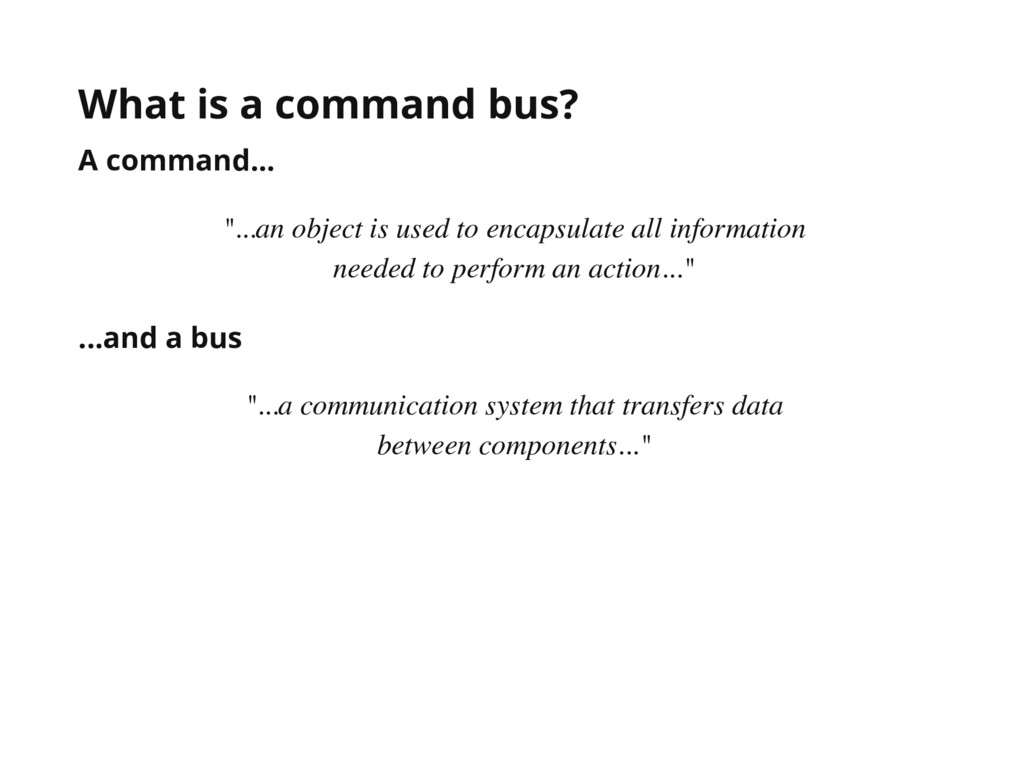 """What is a command bus? A command... """"...an obje..."""