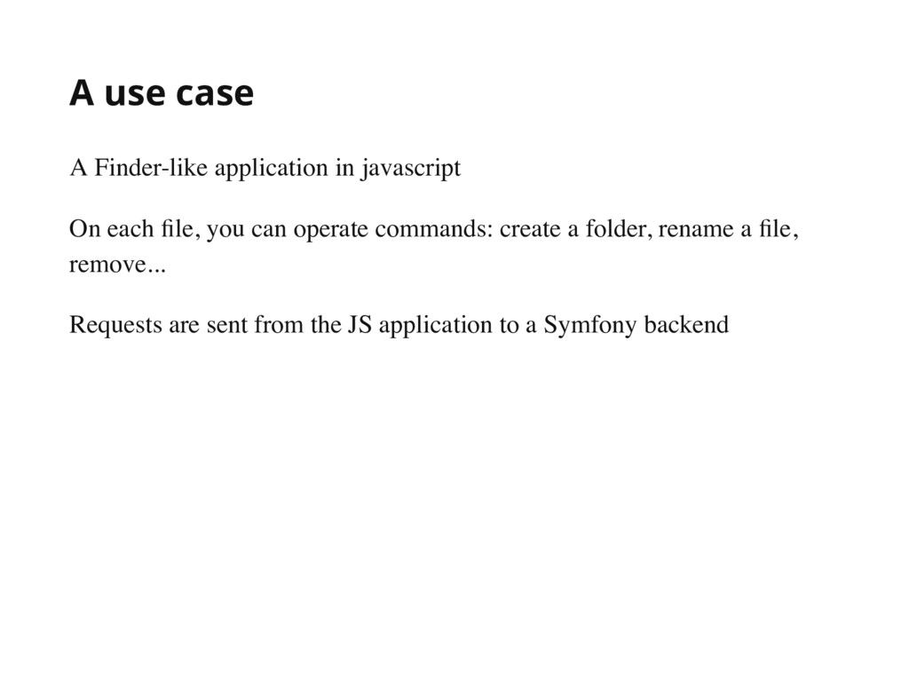 A use case A Finder-like application in javascr...