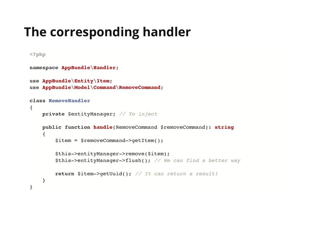 The corresponding handler <?php namespace AppBu...