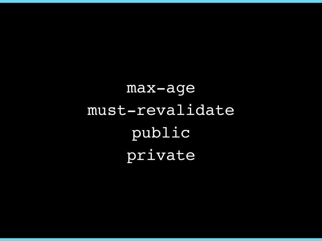 max-age must-revalidate private public