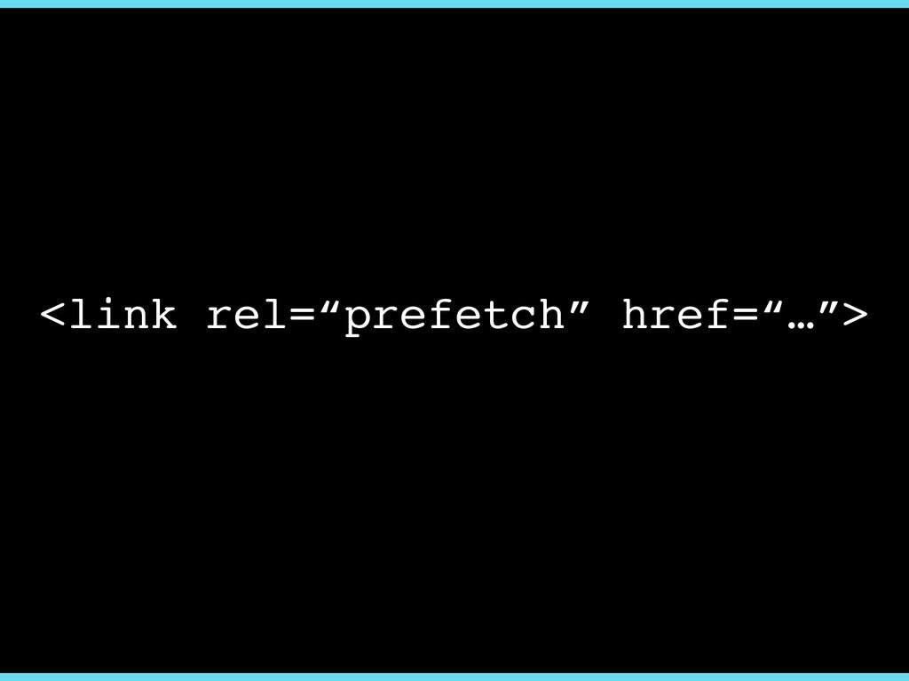 "<link rel=""prefetch"" href=""…"">"