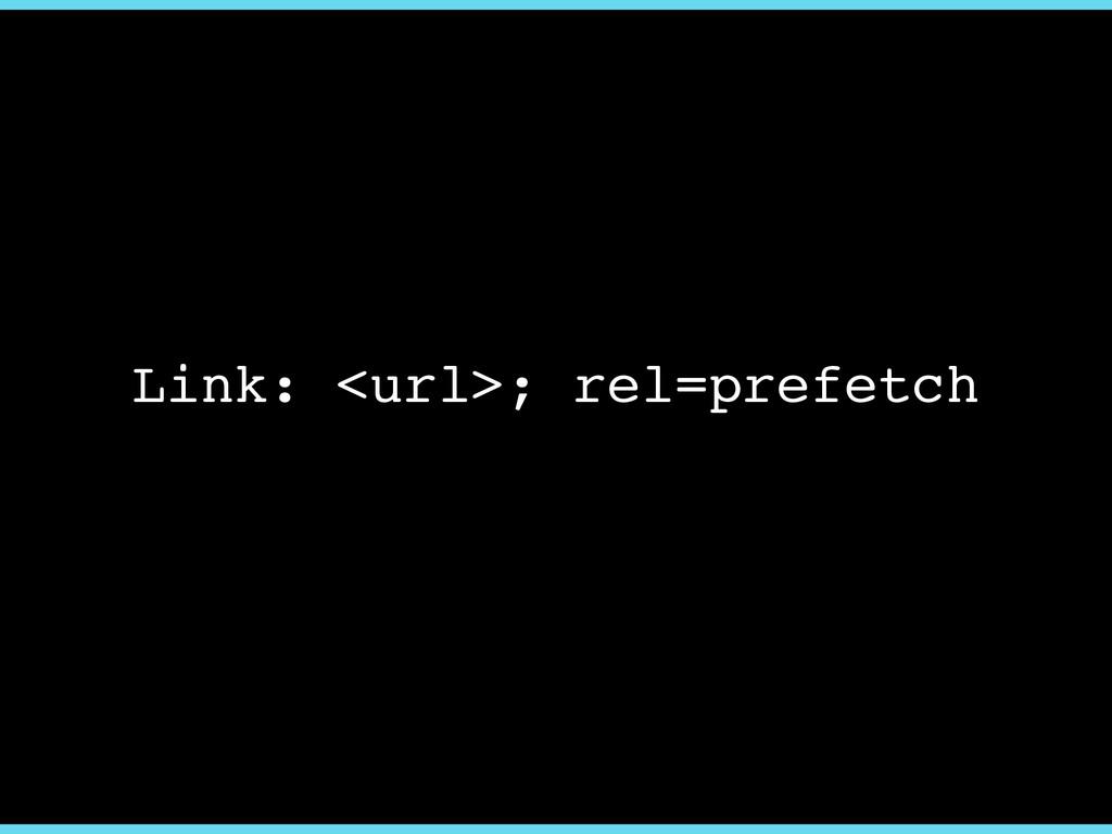 Link: <url>; rel=prefetch
