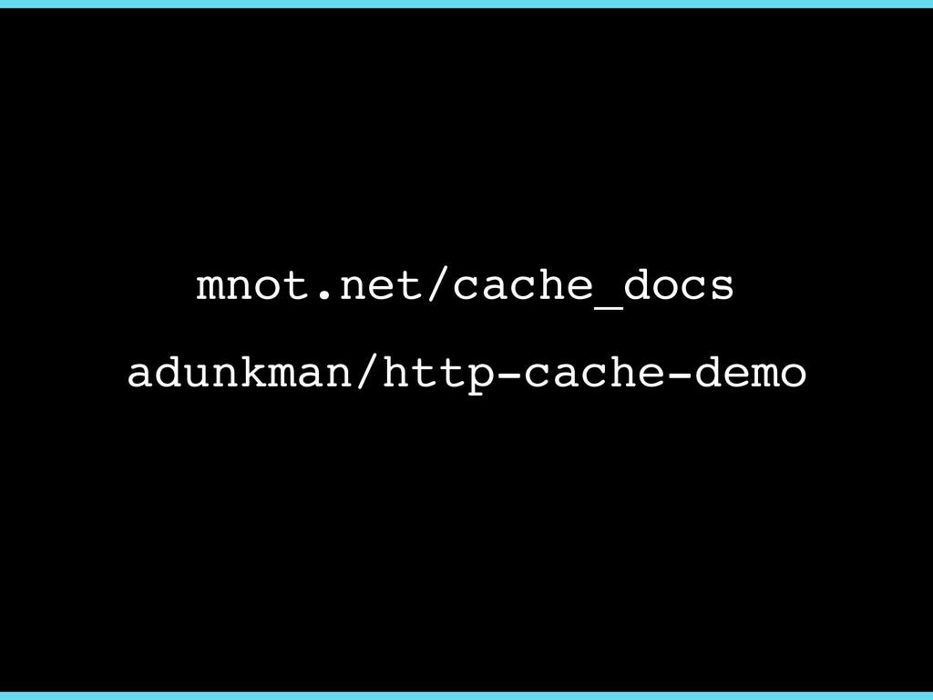 mnot.net/cache_docs adunkman/http-cache-demo