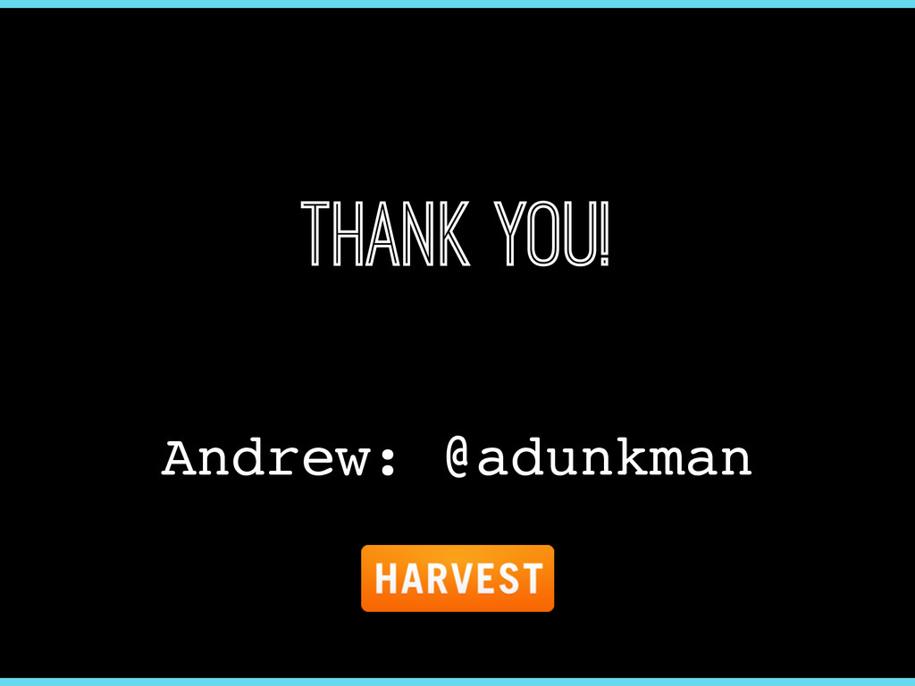 Thank you! Andrew: @adunkman