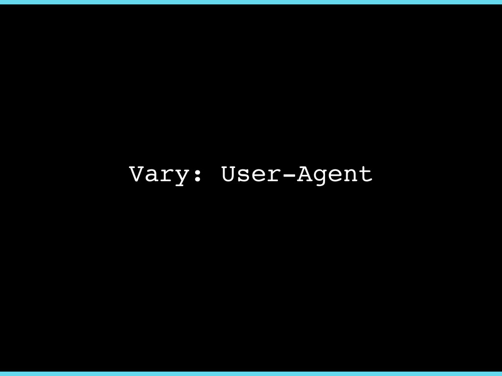 Vary: User-Agent
