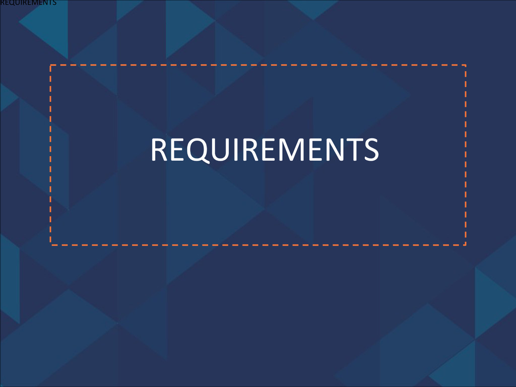 """"""" """" """" """" REQUIREMENTS  REQUIREMENTS"""