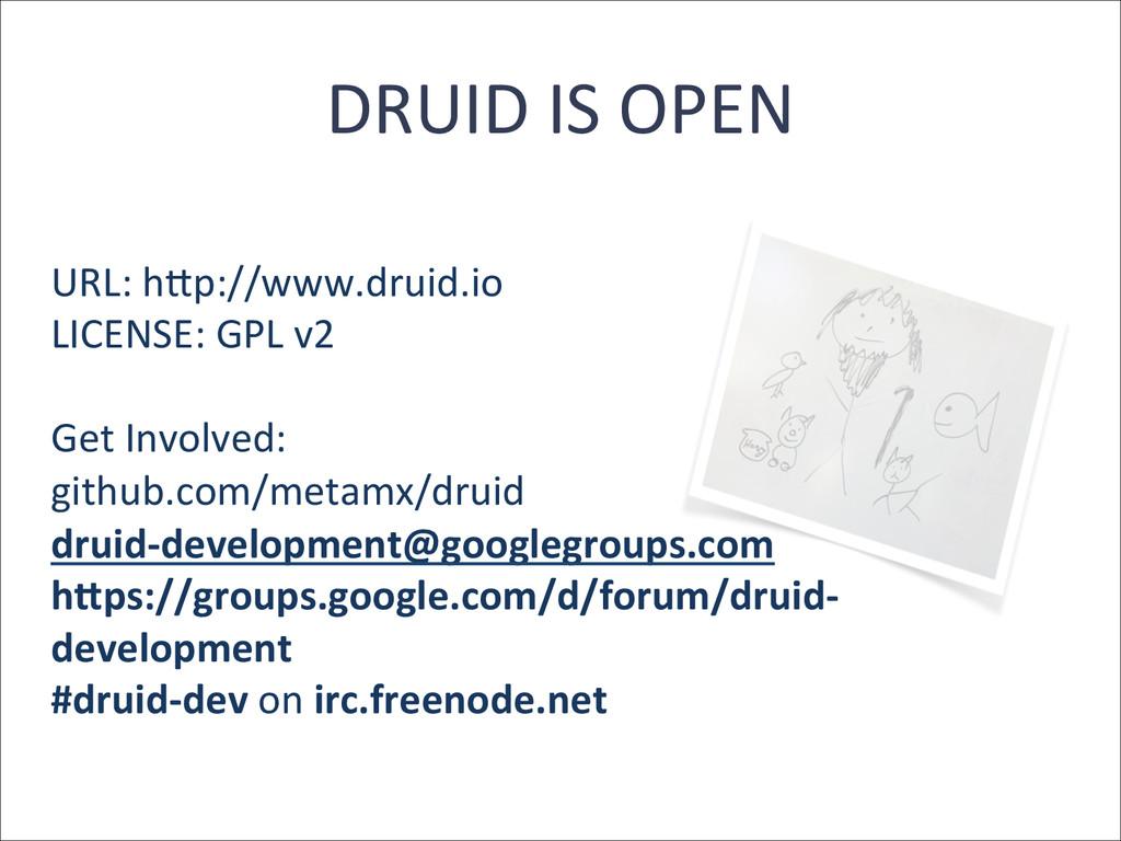DRUID IS OPEN  URL: hPp://www.druid...