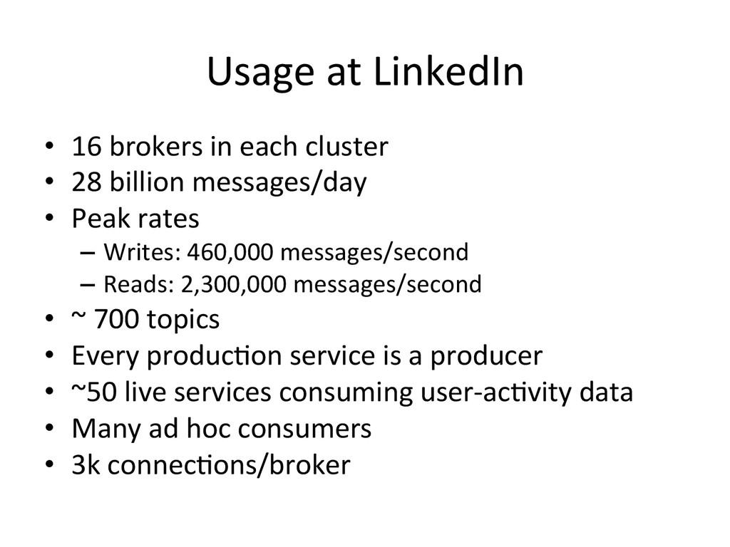 Usage at LinkedIn  • 16 brokers ...
