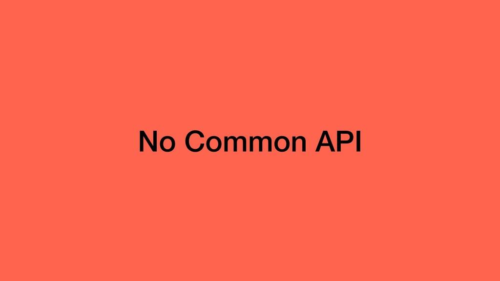 No Common API