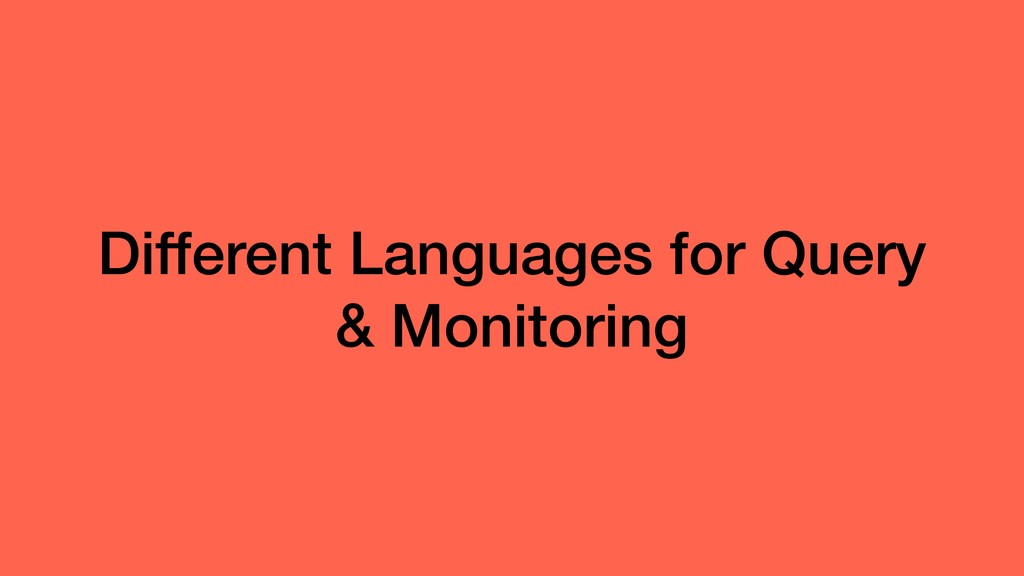 Different Languages for Query & Monitoring