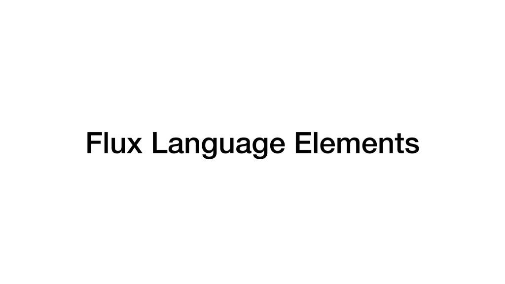 Flux Language Elements