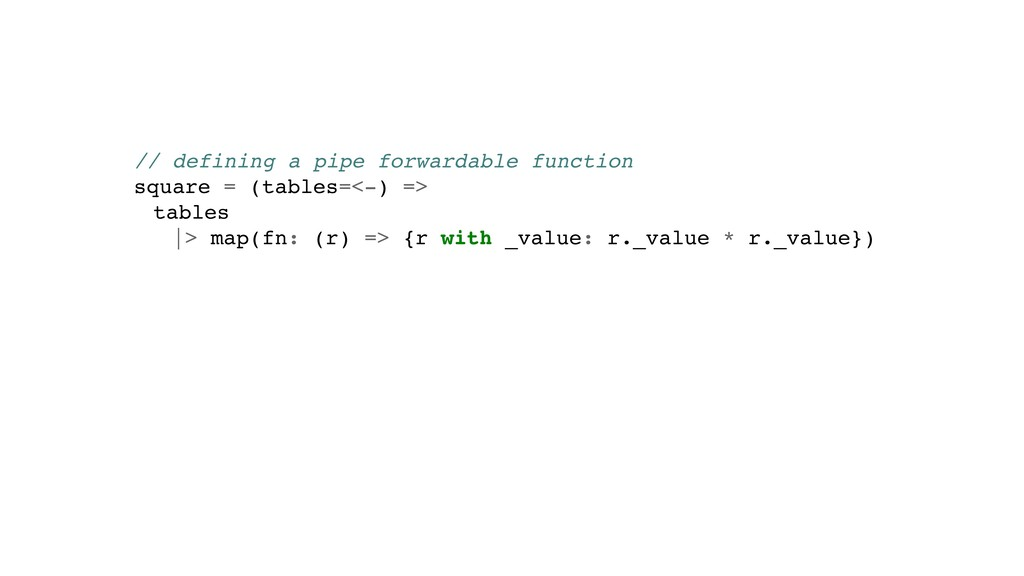 // defining a pipe forwardable function square ...